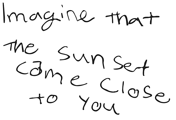"Writing that says ""Imagine if the sunset came close to you"""